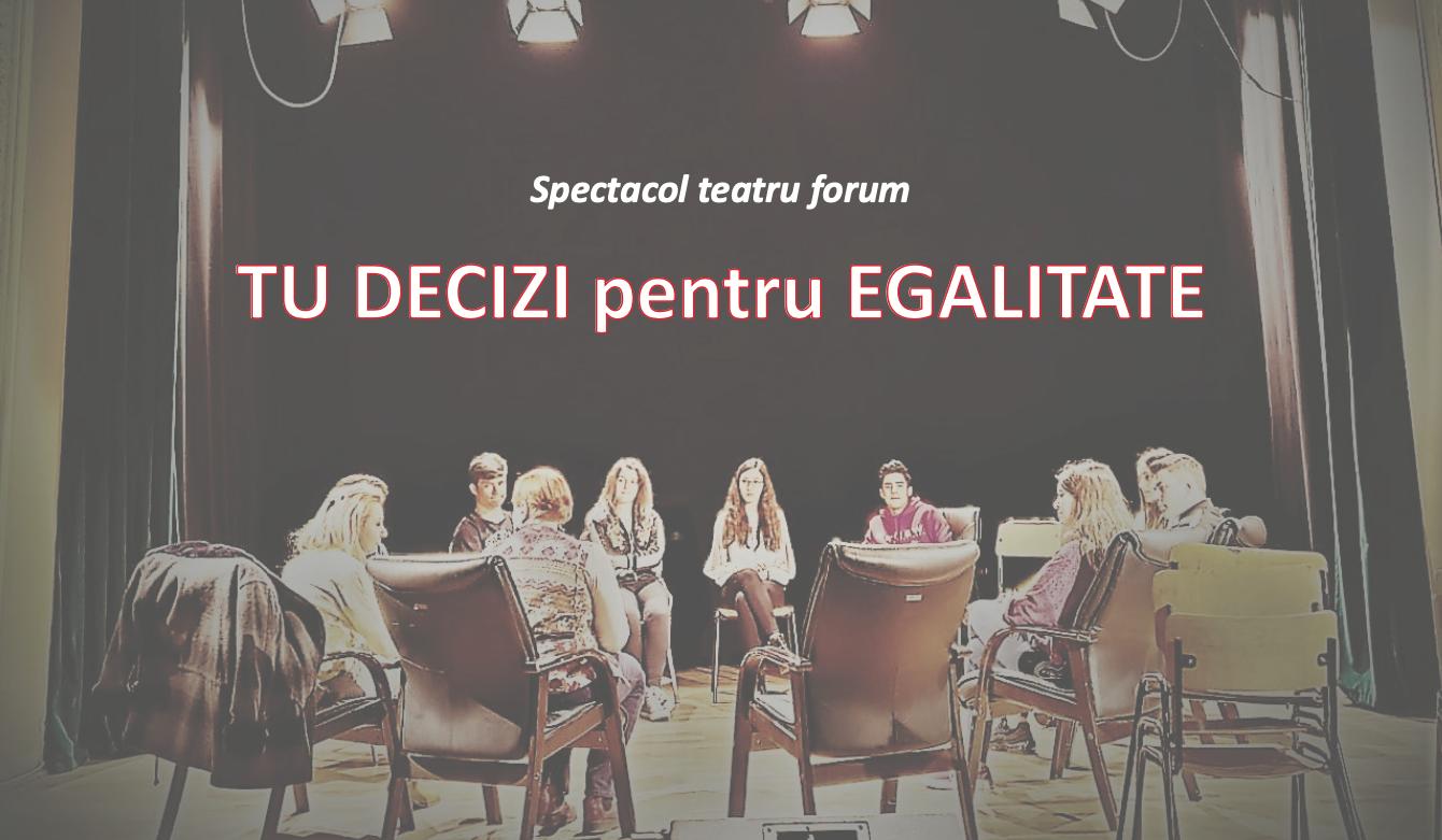 Spectacol teatru forum TU DECIZI PENTRU EGALITATE